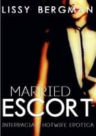 Married Escort - Hotwife Interracial Erotica ebook by Lissy Bergman