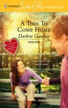A Time To Come Home ebook by Darlene Gardner