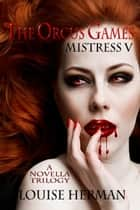 The Orcus Games: Mistress V (The Orcus Games Novella Trilogy #2) ebook by Louise Herman