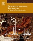 Synchrotron-Based Techniques in Soils and Sediments ebook by Balwant Singh, Markus Grafe
