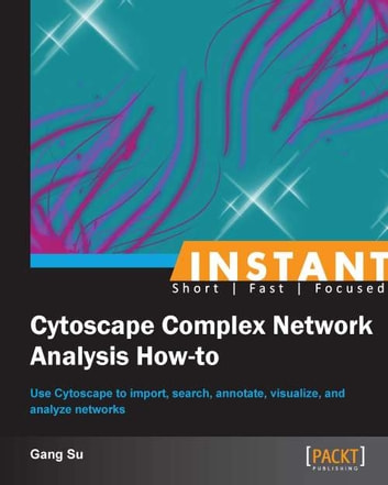 Instant Cytoscape Complex Network Analysis How-to ebook by Gang Su