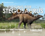 Digging for Stegosaurus - A Discovery Timeline ebook by Thomas R. Holtz,Jr.