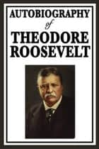 Theodore Roosevelt ebook by Theodore Roosevelt