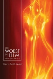 THE WORST IN HIM ebook by Diana Smith Walsh