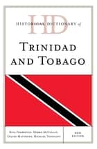 Historical Dictionary of Trinidad and Tobago ebook by Rita Pemberton, Debbie McCollin, Gelien Matthews,...