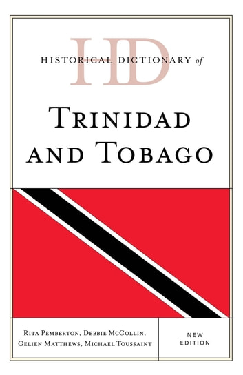 Historical Dictionary of Trinidad and Tobago ebook by Rita Pemberton,Debbie McCollin,Gelien Matthews,Michael Toussaint