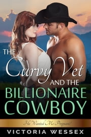 The Curvy Vet and the Billionaire Cowboy ebook by Victoria Wessex