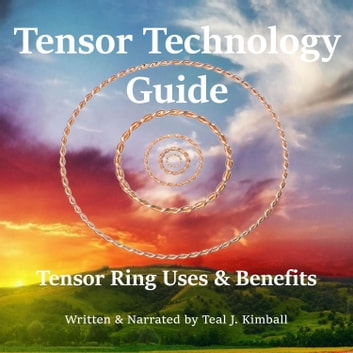 Tensor Technology Guide - Tensor Ring Benefits and Uses audiobook by Teal Kimball