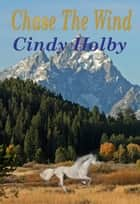 Chase The Wind ebook by Cindy Holby