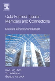 Cold-formed Tubular Members and Connections - Structural Behaviour and Design ebook by Greg Hancock,Tim J Wilkinson,Xiao-Ling Zhao