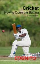 Cricket: How to Open the Batting ebook by William Beldham