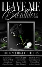 Leave Me Breathless: The Black Rose Collection ebook by Dakota Willink, Erin Lee, Sierra Hill,...