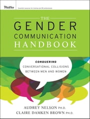 The Gender Communication Handbook - Conquering Conversational Collisions between Men and Women ebook by Audrey Nelson,Claire  Damken Brown