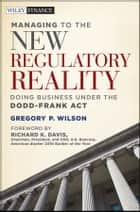 Managing to the New Regulatory Reality ebook by Gregory P. Wilson,Richard K. Davis