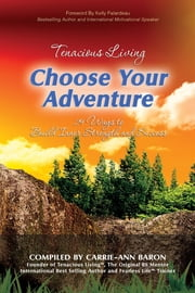 Tenacious Living: Choose Your Adventure: 29 Ways to Build Inner Strength and Success ebook by Baron Carrie-Ann,Frederickson JJ
