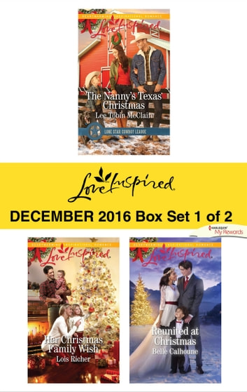 Harlequin Love Inspired December 2016 - Box Set 1 of 2 - The Nanny's Texas Christmas\Her Christmas Family Wish\Reunited at Christmas ebook by Lee Tobin McClain,Lois Richer,Belle Calhoune