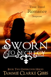 Sworn To Secrecy - Time Travel Romance ebook by Tammie Clarke Gibbs