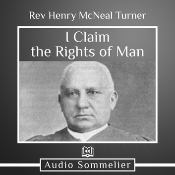 I Claim the Rights of Man audiobook by Rev. Henry McNeal Turner
