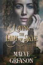 Loving the Lady of Skye ebook by