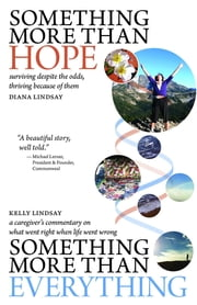 Something More Than Hope/Something More Than Everything - surviving despite the odds, thriving because of them ebook by Diana C Lindsay,Kelly G Lindsay