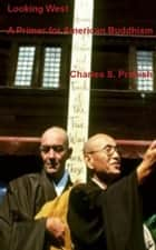 Looking West: A Primer for American Buddhism ebook by Charles Prebish