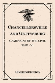 Chancellorsville and Gettysburg: Campaigns of the Civil War - VI ebook by Abner Doubleday