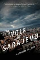 The Wolf of Sarajevo ebook by Matthew Palmer