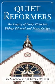 Quiet Reformers - The Legacy of Early Victoria's Bishop Edward and Mary Cridge ebook by Ian Macdonald,Betty O'Keefe