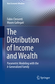The Distribution of Income and Wealth - Parametric Modeling with the κ-Generalized Family ebook by Fabio Clementi,Mauro Gallegati