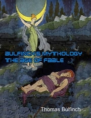 Bulfinch's Mythology: The Age of Fable ebook by Thomas Bulfinch
