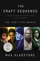 The Craft Sequence - (Three Parts Dead, Two Serpents Rise, Full Fathom Five, Last First Snow, Four Roads Cross) ebook by Max Gladstone