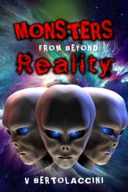 Monsters from Beyond Reality ebook by V Bertolaccini