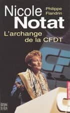 Nicole Notat, l'archange de la CFDT ebook by Philippe Flandrin