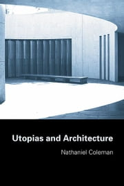 Utopias and Architecture ebook by Nathaniel Coleman