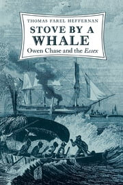 Stove by a Whale - Owen Chase and the Essex ebook by Thomas Farel Heffernan