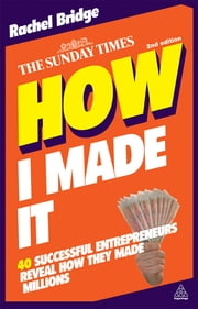 How I Made It - 40 Successful Entrepreneurs Reveal How They Made Millions ebook by Rachel Bridge