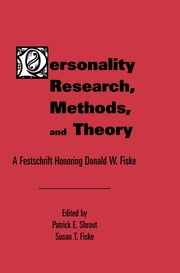 Personality Research, Methods, and Theory - A Festschrift Honoring Donald W. Fiske ebook by Patrick E. Shrout,Susan T. Fiske
