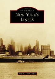 New York's Liners ebook by John A. Fostik, MBA