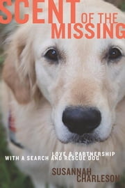 Scent of the Missing - Love and Partnership with a Search-and-Rescue Dog ebook by Kobo.Web.Store.Products.Fields.ContributorFieldViewModel
