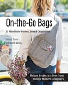 On the Go Bags - 15 Handmade Purses, Totes & Organizers ebook by Lindsay Conner,Janelle MacKay