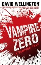 Vampire Zero - Number 3 in series ebook by David Wellington