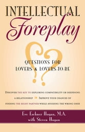 Intellectual Foreplay - A Book of Questions for Lovers and Lovers-to-Be ebook by M.A. Eve Eschner Hogan,Steve Hogan