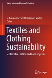 Textiles and Clothing Sustainability - Sustainable Fashion and Consumption ebook by Subramanian Senthilkannan Muthu