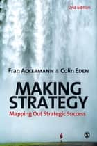 Making Strategy ebook by Professor Fran Ackermann,Colin Eden