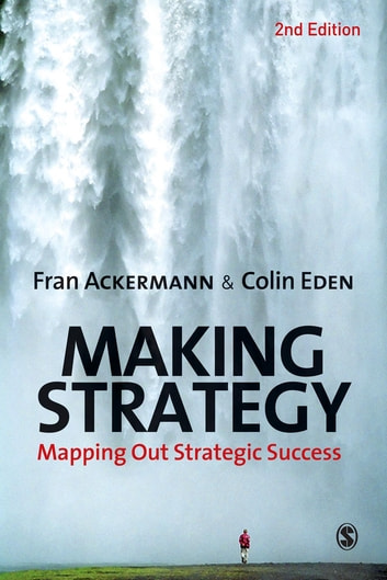 Making Strategy - Mapping Out Strategic Success ebook by Professor Fran Ackermann,Colin Eden