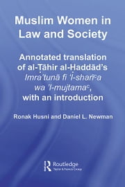 Muslim Women in Law and Society - Annotated translation of al-Tahir al-Haddad's Imra 'tuna fi 'l-sharia wa 'l-mujtama, with an introduction. ebook by Ronak Husni,Daniel L. Newman