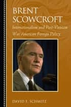 Brent Scowcroft ebook by David F. Schmitz