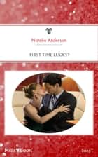 First Time Lucky? ebook by Natalie Anderson