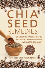 Chia Seed Remedies - Use These Ancient Seeds to Lose Weight, Balance Blood Sugar, Feel Energized, Slow Aging, Decrease Inflammation, and More! ebook by MySeeds Chia Test Kitchen