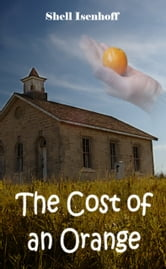 The Cost of an Orange ebook by Shell Isenhoff